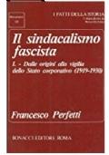 Il sindacalismo fascista I dalle origini alla vigilia dello stato corporativo (1919 - 1930)