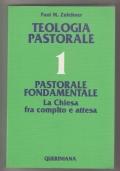 eologia pastorale 1- pastorale fondamentale: la Chiesa fra compito e attesa