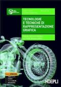 tecnologie e tecniche di rappresentazione grafica, per gli istituti tecnici settore tecnologico