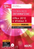 Tecnologie informatiche, Office 2010 e Windows 8 nuova edizione openschool