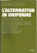 L'alternativa in uniforme - Tecnica e ideologia del potere militare