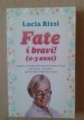 Fate i bravi! (0-3 anni). Regole e consigli dalla tata più famosa d'Italia per essere, da subito, genitori felici di bambini sereni