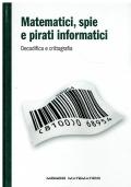 Matematici, spie e pirati informatici : decodifica e crittografia.