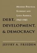 Debt, development, and democracy : modern political economy and Latin America, 1965-1985