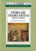 Storia del teatro antico. Grecia e Roma