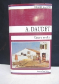 Opere scelte. Daudet: Lettere dal mio mulino - Fromont & Risler - Tartarino da Tarascona - Tartarino sulle Alpi - Porto Tarascona.