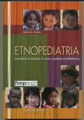 ETNOPEDIATRIA. BAMBINI E SALUTE IN UNA SOCIETA' MULTIETNICA. VOL. I° E II°