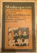 La bisbetica domata - I due gentiluomini di Verona - Molto rumore per nulla