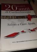 Salerno A Cuore Aperto 1993-2013. 20 Anni Di Cardiochirurgia a Salerno