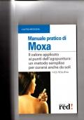 Manuale pratico di Moxa - Il calore applicato ai punti dell'agopuntura: un metodo semplice per curarsi anche da soli.