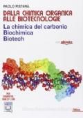 DALLA CHIMICA ORGANICA ALLE BIOTECNOLOGIE, con eBook+ - La chimica del carbonio - Biochimica - Biotech
