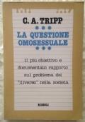 La questione omosessuale. Il più obiettivo e documentato rapporto sul problema del diverso nella società
