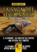 La saga del legionario. 3 grandi romanzi storici : il legionario, gli invasori dell'impero, una vittoria per l'impero