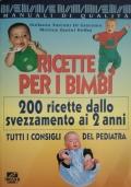 Ricette per i Bimbi - 200 Ricette dallo Svezzamento ai 2 Anni - Tutti i Consigli del Pediatra