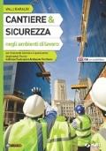 Cantiere e sicurezza negli ambienti di lavoro. Per le Scuole superiori