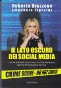Il lato oscuro dei social media. Nuovi scenari di rischio, nuovi predatori, nuove strategie di tutela * NUOVO *
