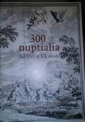 300 nuptialia dal XVI al XX secolo - Catalogo librario