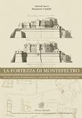 La fortezza di Montefeltro. San Leo: processi di trasformazione, archeologia dell'architettura e restauri storici
