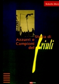 STORIA DI AZZURRI E CAMPIONI DEL FRIULI