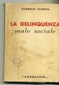 GIORGIO FLORITA - LA DELINQUENZA MALE SOCIALE - DALL'OGLIO ED.1944
