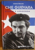 CHE GUEVARA STORIA E LEGGENDA