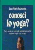 conosci lo yoga?Per la salute del corpo e la serenità dello spirito,per vivere meglio e più a lungo
