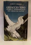 Ghiaccio vivi. Storia e antropologia dei ghiacciai alpini