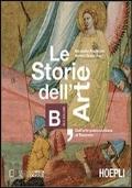 Le storie dell'arte. Vol. B: Dall'arte paleocristiana al Trecento.