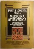 Salute e longevità con la medicina ayurvedica. Le applicazioni pratiche della medicina indiana per ottenere il benessere totale. Guida completa