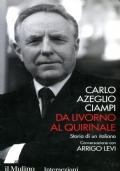 Da Livorno al Quirinale. Storia di un italiano. Conversazione con Arrigo Levi