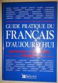 Guide pratique du Français d'aujourd'hui. Grammaire, orthographe, conjugaison.