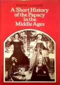 A Short History of the Papacy in the MiddleAges