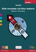 Dalla meccanica alla fisica moderna vol.1