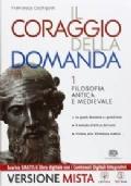 IL CORAGGIO DELLA DOMANDA 1 Filosofia antica e medievale + MEbook + Contenuti digitali