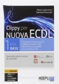 Clippy per nuova ECDL. Guida alla patente europea del computer vol.1 ECDL Base