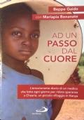 AD UN PASSO DAL CUORE. L'emozionante diario di un medico che lotta ogni giorno per ridare speranza a Chaaria, un piccolo villaggio in Kenya