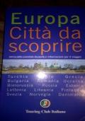 EUROPA CITTÀ DA SCOPRIRE 2 68 località corredate da piante e informazioni per il viaggio