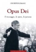 Opus Dei - Il messaggio, le opere, le persone