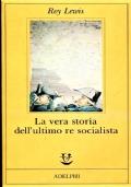 La vera storia dell'ultimo re socialista