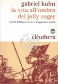 La vita all'ombra del Jolly Roger. I pirati tra leggenda e realtà