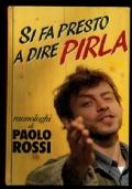 Si fa presto a dire pirla , monologhi di Paolo Rossi