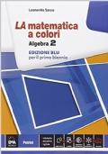 LA MATEMATICA A COLORI  - algebra 2 per il primo biennio