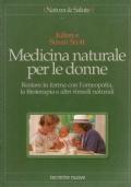Medicina naturale per le Donne - Restare in forma con l'omeopatia, la fitoterapia e altri rimedi naturali