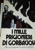 I Mille Prigionieri Di Gorbaciov. Mille casi di prigionieri di coscienza nell'Urss