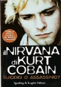 Il nirvana di Kurt Cobain. Suicidio o assassinio?