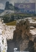 CIME FORTIFICATE Itinerari escursionistici dalle Alpi Marittime alle Dolomiti