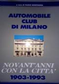 Automobile club di Milano NOVANT'ANNI CON LA CITTÀ 1903-1993