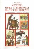 MESTIERI STORIE E PERSONAGGI DEL VECCHIO PIEMONTE. 99 tavole illustrate e commentate dall'Autore