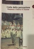 L'arte della persuasione - Eloquenza e retorica in Cicerone
