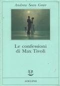 Le confessioni di Max Tivoli. Andrew Sean Greer. Adelphi. 2004/1 Edizione